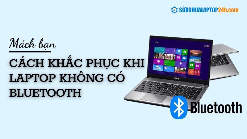 Laptop không có bluetooth thì phải làm sao?